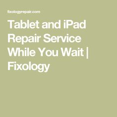 Tablet and iPad Repair Service While You Wait | Fixology