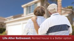 Life After Retirement: Rented house is a Better option