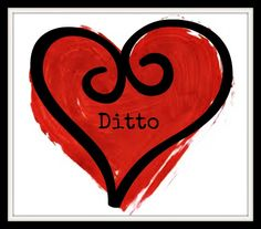 I used to love the word Ditto... now everytime I see it, it stares belittlement at me... such a hurtful and insincere word..