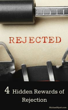 The 4 Hidden Rewards of Rejection. http://michaelhyatt.com/rewards-of-rejection.html