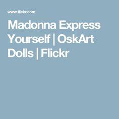 Madonna Express Yourself | OskArt Dolls | Flickr