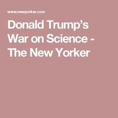 Donald Trump's War on Science - The New Yorker