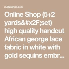 09989314df Online Shop (5+2 yards set) high quality handcut African george lace fabric  in white with gold sequins embroidery for party dress GLT30