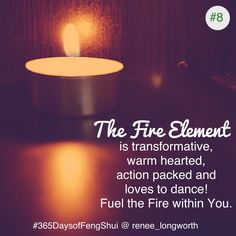 Day #8 Feng Shui The Fire element. The fire element is one of the elements from the Chinese 5 Element theory. Fire is fed by Wood and feeds the Earth element. And can melt Metal and opposes but compliments Water. The Fire element is transformative, action packed and loves to dance. It reaches into the higher states of awareness and plays within the psychic realms. Fire supports our passion and fuels our Hearts desire. Read More >> http://reneelongworth.com/?p=1022