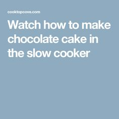 Watch how to make chocolate cake in the slow cooker