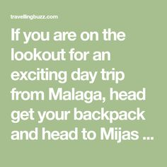 If you are on the lookout for an exciting day trip from Malaga, head get your backpack and head to Mijas Pueblo!