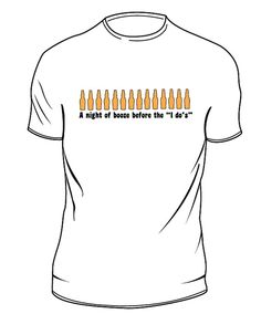 """A night of booze before the I do's"" t-shirt"