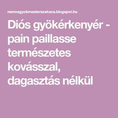 Diós gyökérkenyér - pain paillasse természetes kovásszal, dagasztás nélkül Pain, God