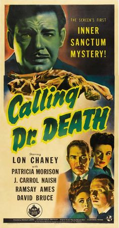 """""""Inner Sanctum Mystery"""" was a popular radio program that aired between 1941 and 1952. A series of six low-budget Universal Horror movies starring Lon Chaney, Jr. and based on the radio show was produced in the 1940s, starting with """" Calling Dr. Death"""" (1943) Dir. Reginald Le Borg. Stars:  Lon Chaney Jr., Patricia Morison, J. Carrol Naish."""
