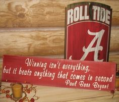 Winning isn't everything, but it beats anything that comes in second.  ~ Paul Bear Bryant   RTR!