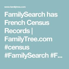 FamilySearch has French Census Records   FamilyTree.com #census #FamilySearch #French #genealogy #familytree