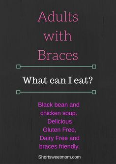 Adults with Braces, what can I eat. Black bean and chicken soup. Delicious, Gluten free, Dairy free and braces friendly.