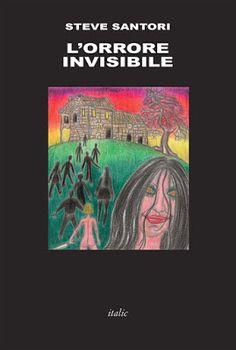 La mansarda dei ravatti: #libri: L'orrore invisibile, Steve Santori