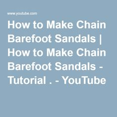 How to Make Chain Barefoot Sandals | How to Make Chain Barefoot Sandals - Tutorial . - YouTube