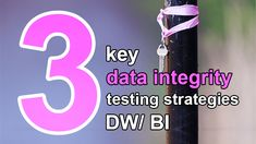 3 key data integrity testing strategies for DW/ BI systems Data Cleansing, Functional Testing, Data Integrity, Data Quality, Business Requirements, Business Intelligence