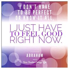 ...feel good right now.   Abraham