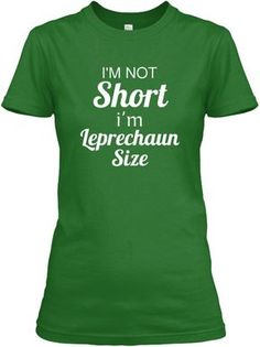 I'm Not  Short I'm Leprechaun Size Irish Green Women's T-Shirt  Shamrocks IRISH Tank top Shamrock St Patricks Day ireland irish t-shirt saint patrick tank top Shamrock St Patrick's Day T-shirt Tee tank top long sleeve hoodies.  irish shirts,irish flag shirt,fighting irish t shirt,irish t shirt,irish tee shirts,funny irish t shirts,irish shirts for men, irish shirt,irish shirts for kids,kiss me im irish t shirt,irish shirts for women.