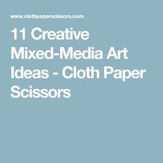 11 Creative Mixed-Media Art Ideas - Cloth Paper Scissors