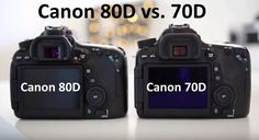 Canon 80D vs. 70D Which Is Better And Should I Upgrade