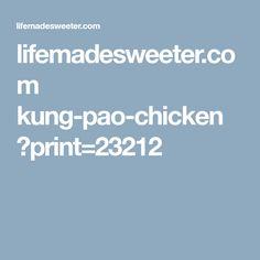 lifemadesweeter.com kung-pao-chicken ?print=23212