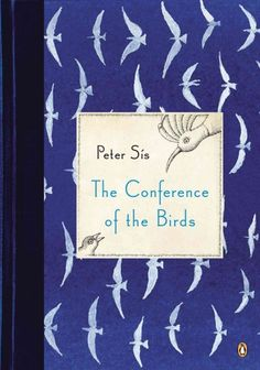 The Conference of the Birds by Peter Sis, a translation of an ancient Persian poem