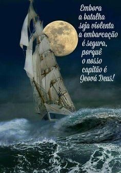 Embora a batalha seja violenta a embarcação é segura, porquê o nosso capitão é Jeová Deus!