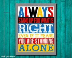 Always stand up for what is right, even if it means you are standing alone. Classroom Decor. Inspirational Wall Art. by LittleLifeDesigns