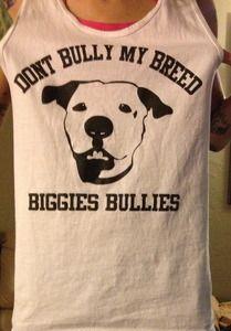 Don't Bully My Breed Biggies Bullies Tank Top. $20. 100% of proceeds go to Biggies Bullies, non profit bully breed rescue. #pitbull