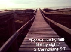 One of my favorite bible versus.  Walk by faith and not by sight <3