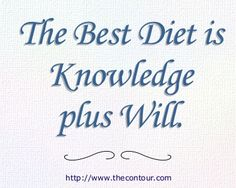 The Best Diet is Knowledge plus Will. This fitness article will help.