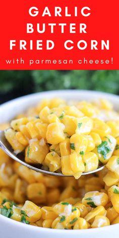 Garlic Butter Fried Corn - Use fresh or frozen corn!