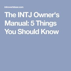 The INTJ Owner's Manual: 5 Things You Should Know