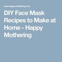 DIY Face Mask Recipes to Make at Home - Happy Mothering