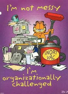 Garfield ~ I'm not messy, I'm organizationally challenged Garfield Quotes, Garfield Cartoon, Garfield And Odie, Garfield Comics, Funny Cartoons, Funny Cats, Funny Jokes, Hilarious, Garfield Pictures