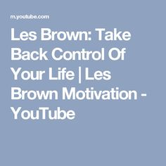 Les Brown: Take Back Control Of Your Life | Les Brown Motivation - YouTube