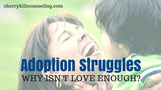 Adoption Struggles: Why Isn't Love Enough?