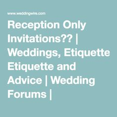 Reception Only Invitations?? | Weddings, Etiquette and Advice | Wedding Forums | WeddingWire
