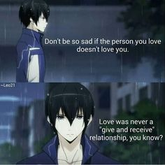 As long as the person is worth loving then it doesn't matter if they don't love you back