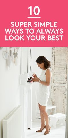 10 Super Simple Ways to Always Look Your Best | Smart fashion advice that will never go out of style.