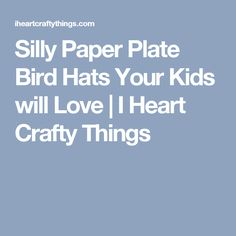 Silly Paper Plate Bird Hats Your Kids will Love | I Heart Crafty Things