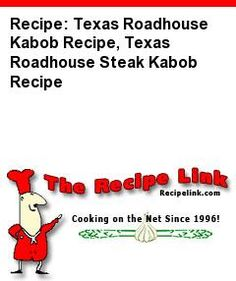 Recipe: Texas Roadhouse Kabob Recipe, Texas Roadhouse Steak Kabob Recipe - Recipelink.com