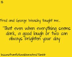 Even when everything seems dark, a good laugh or two can always brighten your day