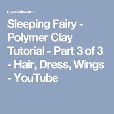 Sleeping Fairy - Polymer Clay Tutorial - Part 3 of 3 - Hair, Dress, Wings - YouTube