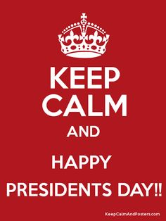 Keep Calm and Happy Presidents Day
