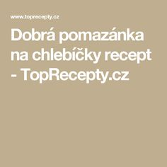 Dobrá pomazánka na chlebíčky recept - TopRecepty.cz