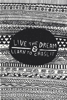 Live the dream and learn to chase it