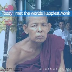 With the expression of a man who might have received a promise from a liar he sat, motionless, deep in meditation, thought, or just half asleep. I found myself looking into the eyes of the worlds most happy monk. - Mandalay
