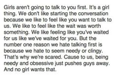 This is exactly how I am! It's true though, I don't like to talk to guys first lol