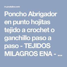 Poncho Abrigador en punto hojitas tejido a crochet o ganchillo paso a paso - TEJIDOS MILAGROS ENA - YouTube
