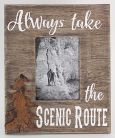 """""""Always take the scenic route"""" Rustic Picture Frame (Holds  3 1/2"""" X 5"""" Picture)"""